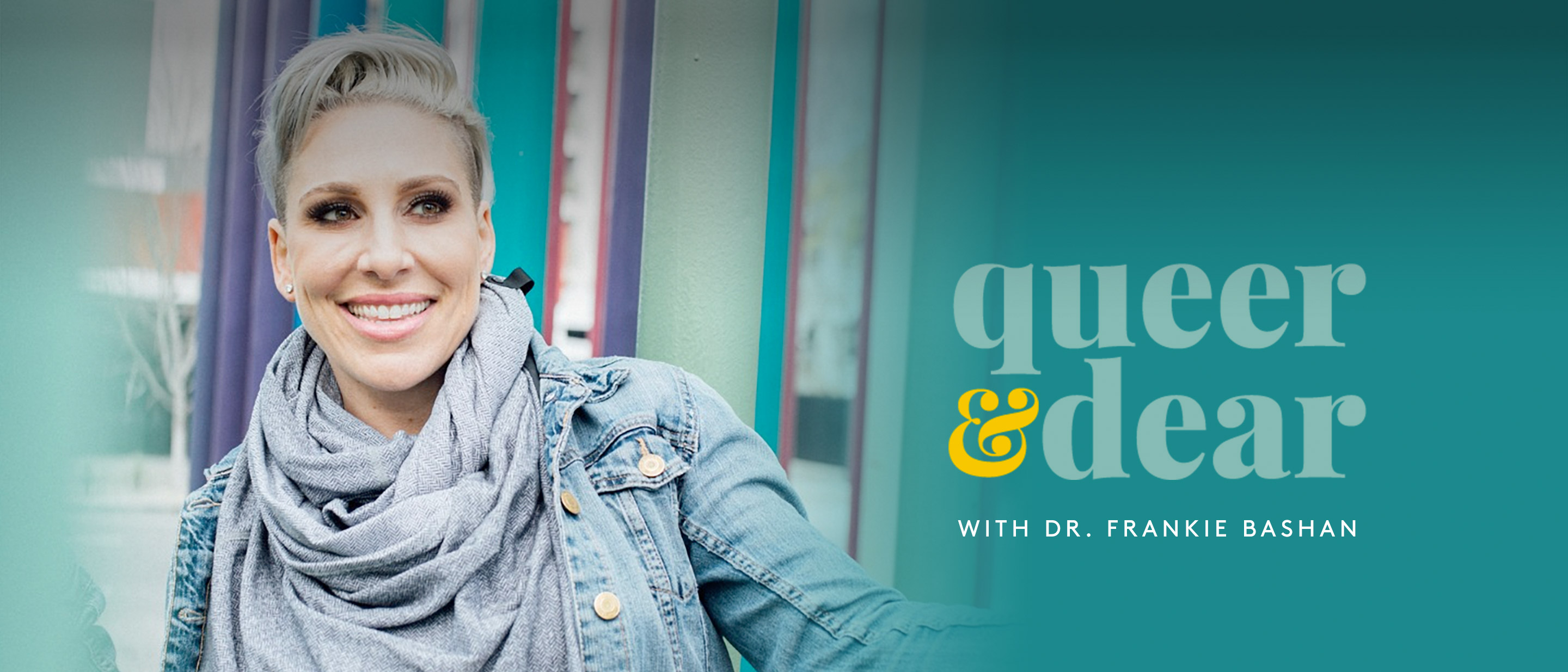 Queer and Dear Podcast with Dr. Frankie Bashan
